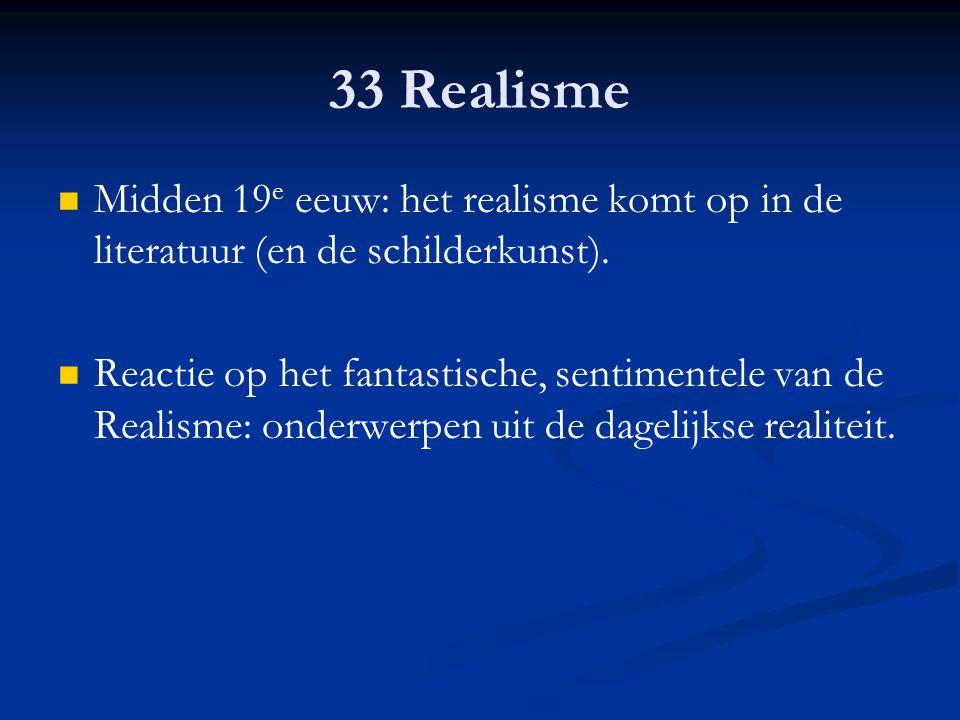 33 Realisme Midden 19e eeuw: het realisme komt op in de literatuur (en de schilderkunst).