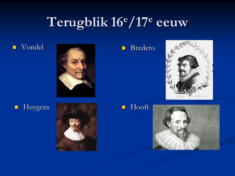 Terugblik 16e/17e eeuw Vondel Bredero Huygens Hooft