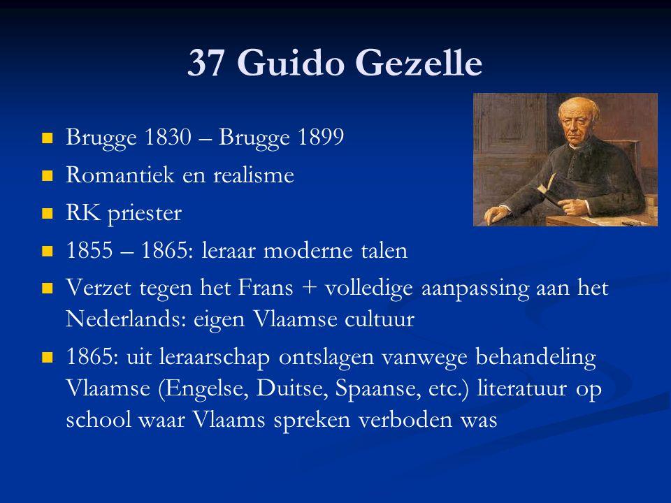 37 Guido Gezelle Brugge 1830 – Brugge 1899 Romantiek en realisme