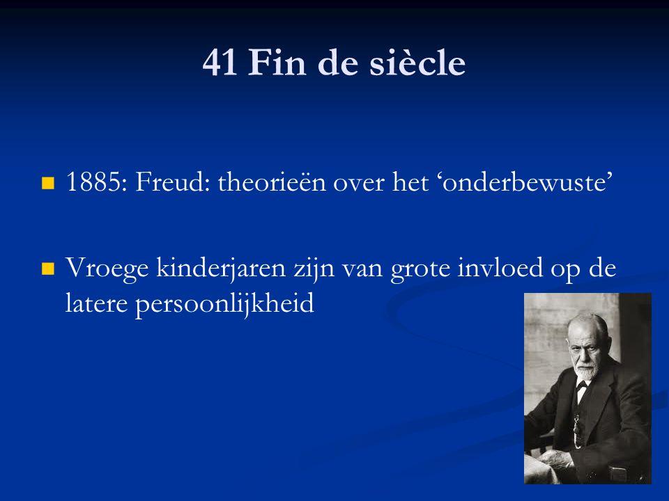 41 Fin de siècle 1885: Freud: theorieën over het 'onderbewuste'