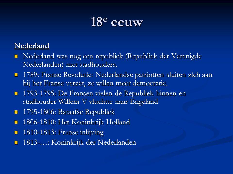 18e eeuw Nederland. Nederland was nog een republiek (Republiek der Verenigde Nederlanden) met stadhouders.
