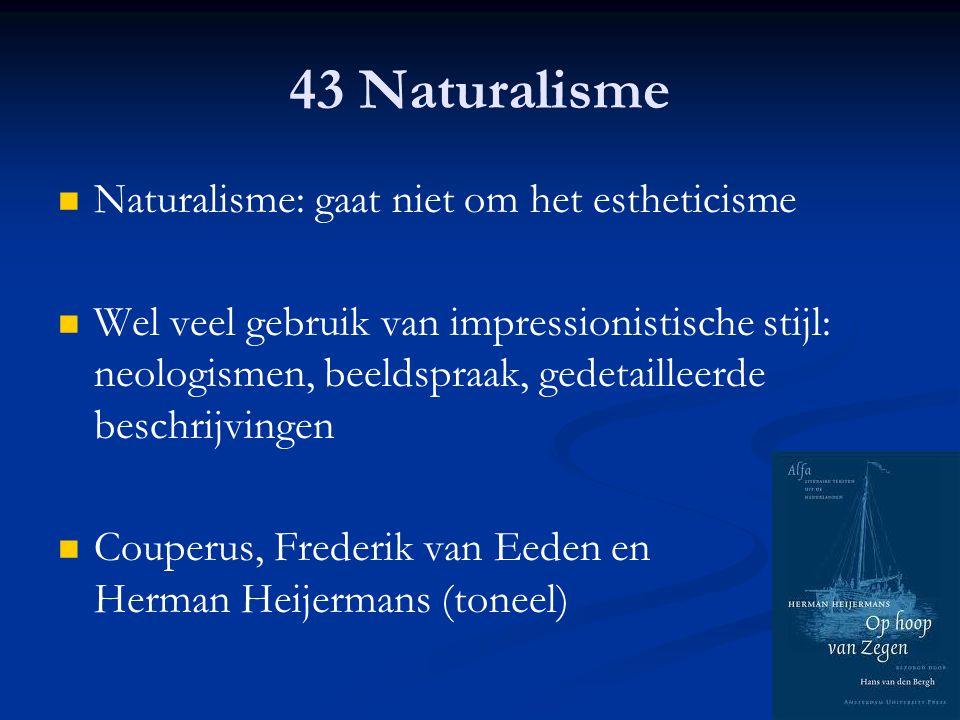 43 Naturalisme Naturalisme: gaat niet om het estheticisme