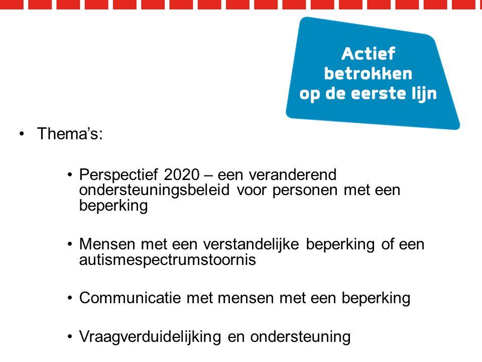 Thema's: Perspectief 2020 – een veranderend ondersteuningsbeleid voor personen met een beperking.