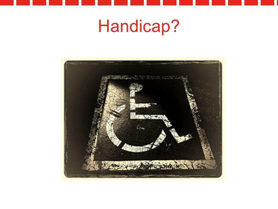 Handicap Inleiding: drie korte vragen aan deelnemers: