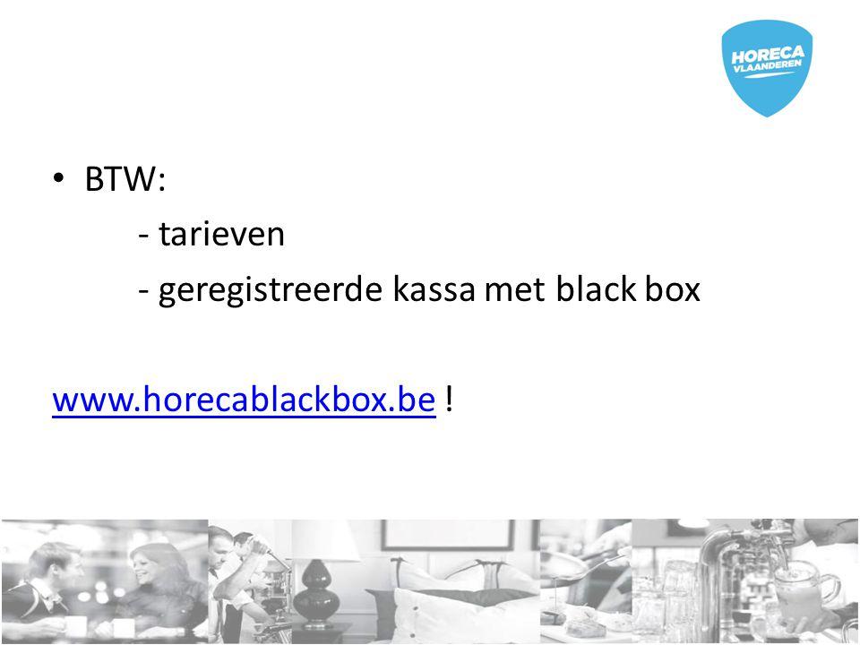 BTW: - tarieven - geregistreerde kassa met black box www.horecablackbox.be !