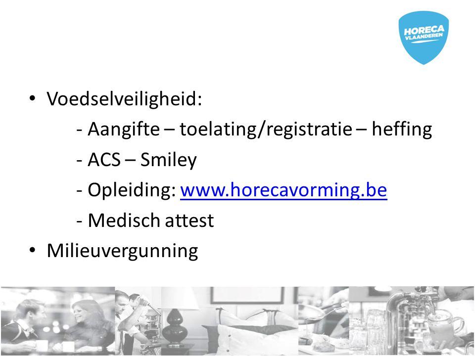 Voedselveiligheid: - Aangifte – toelating/registratie – heffing. - ACS – Smiley. - Opleiding: www.horecavorming.be.