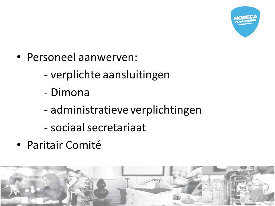 Personeel aanwerven: - verplichte aansluitingen. - Dimona. - administratieve verplichtingen. - sociaal secretariaat.