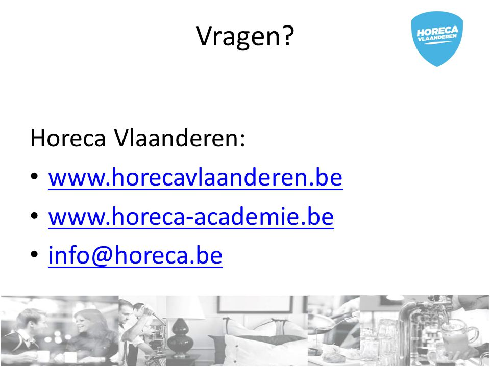 Vragen Horeca Vlaanderen: www.horecavlaanderen.be
