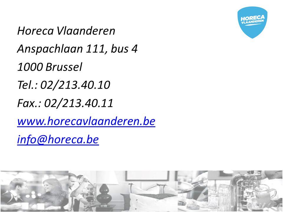 Horeca Vlaanderen Anspachlaan 111, bus 4 1000 Brussel Tel.: 02/213.40.10 Fax.: 02/213.40.11 www.horecavlaanderen.be info@horeca.be