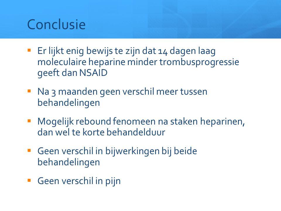 Conclusie Er lijkt enig bewijs te zijn dat 14 dagen laag moleculaire heparine minder trombusprogressie geeft dan NSAID.