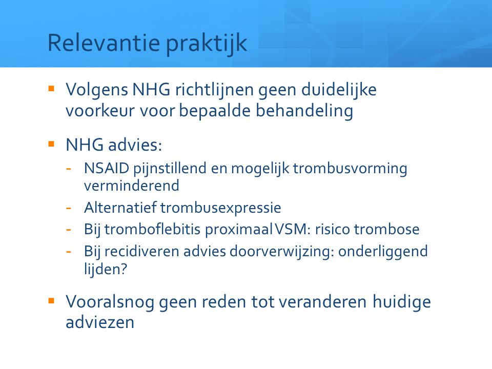 Relevantie praktijk Volgens NHG richtlijnen geen duidelijke voorkeur voor bepaalde behandeling. NHG advies: