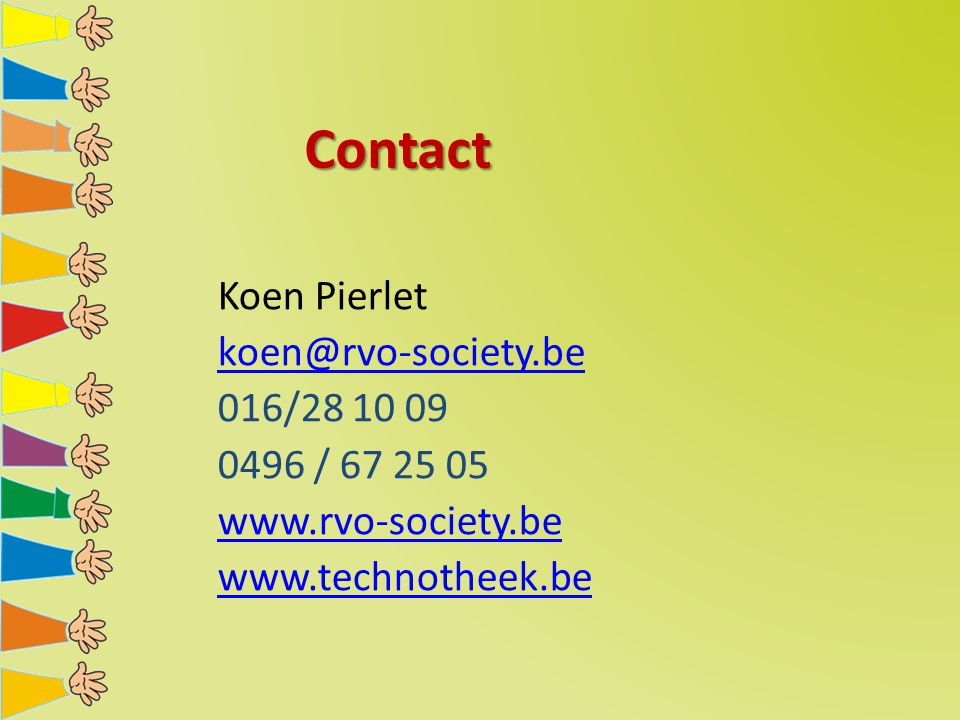Contact Koen Pierlet koen@rvo-society.be 016/28 10 09 0496 / 67 25 05 www.rvo-society.be www.technotheek.be