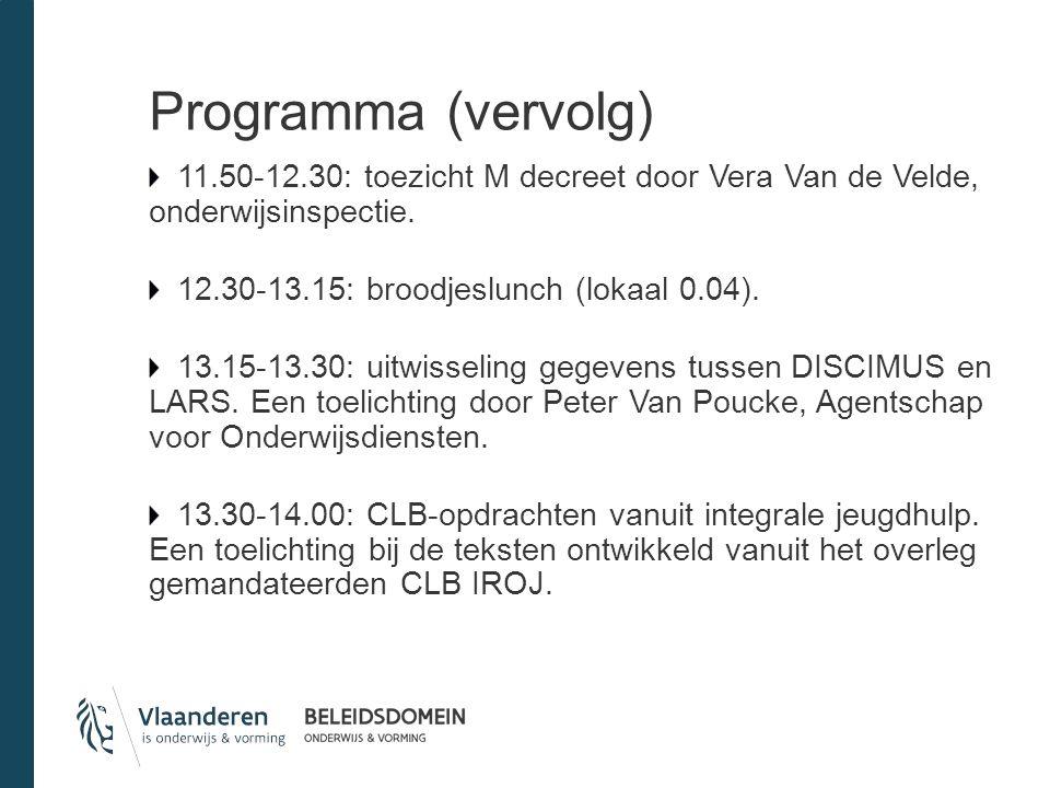 Programma (vervolg) 11.50-12.30: toezicht M decreet door Vera Van de Velde, onderwijsinspectie. 12.30-13.15: broodjeslunch (lokaal 0.04).