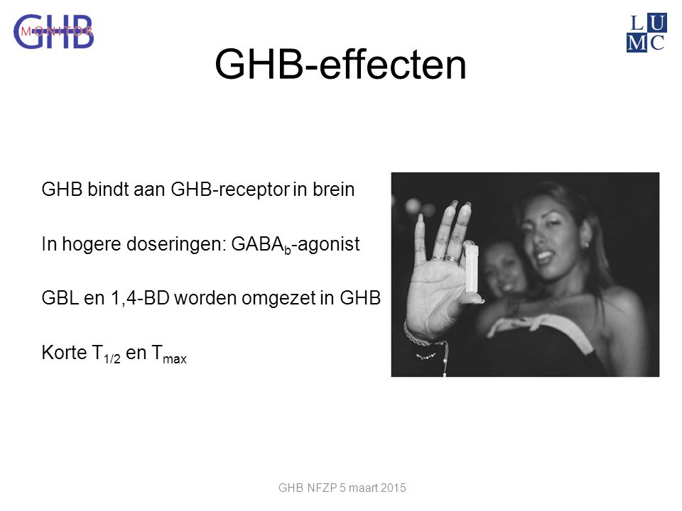 GHB-effecten GHB bindt aan GHB-receptor in brein In hogere doseringen: GABAb-agonist GBL en 1,4-BD worden omgezet in GHB Korte T1/2 en Tmax