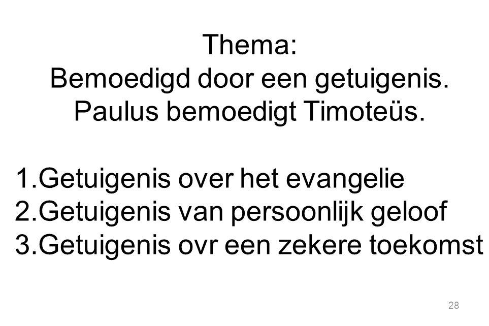 Bemoedigd door een getuigenis. Paulus bemoedigt Timoteüs.