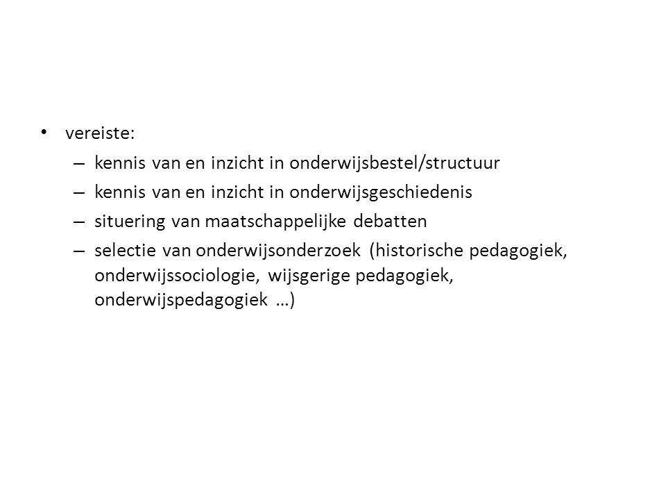 vereiste: kennis van en inzicht in onderwijsbestel/structuur. kennis van en inzicht in onderwijsgeschiedenis.