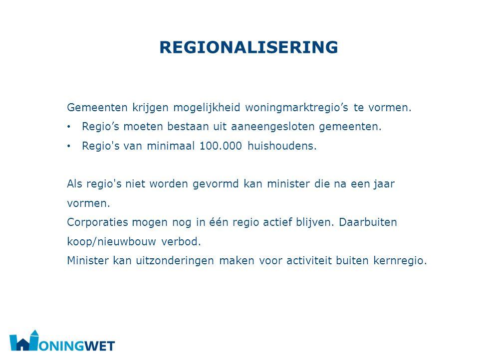 regionalisering Gemeenten krijgen mogelijkheid woningmarktregio's te vormen. Regio's moeten bestaan uit aaneengesloten gemeenten.
