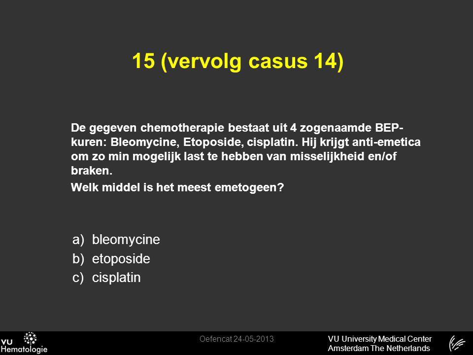 15 (vervolg casus 14) bleomycine etoposide cisplatin