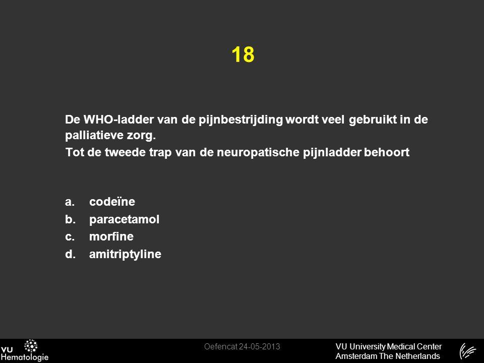 18 De WHO-ladder van de pijnbestrijding wordt veel gebruikt in de palliatieve zorg. Tot de tweede trap van de neuropatische pijnladder behoort.