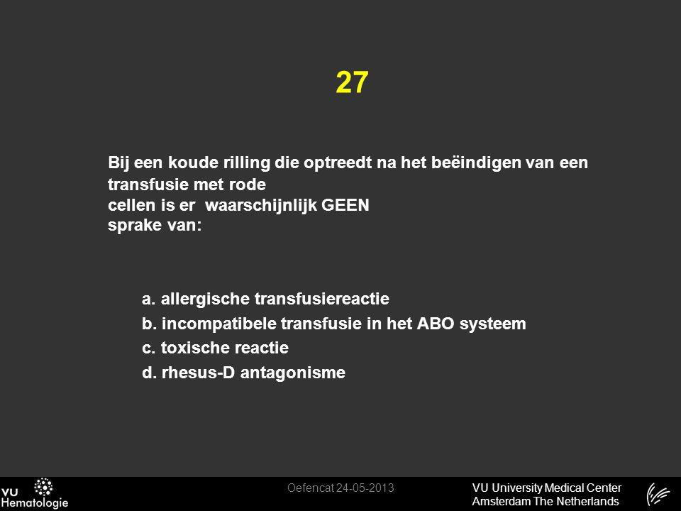 27 Bij een koude rilling die optreedt na het beëindigen van een transfusie met rode cellen is er waarschijnlijk GEEN sprake van: