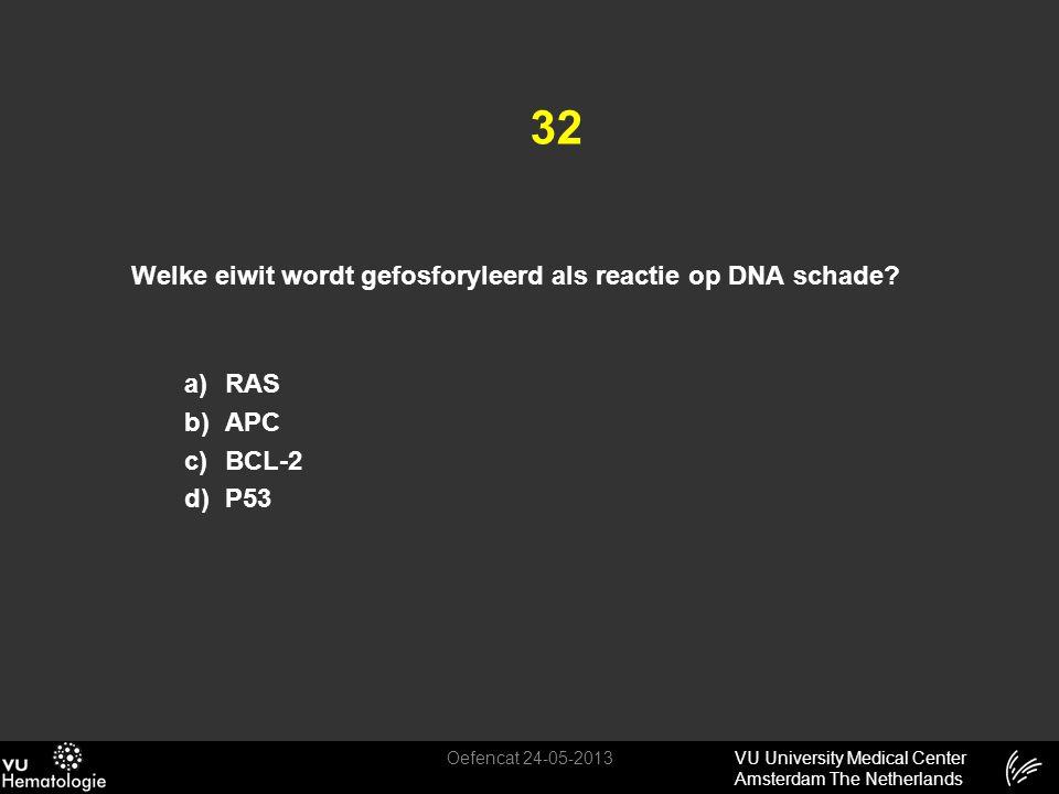 32 Welke eiwit wordt gefosforyleerd als reactie op DNA schade RAS APC