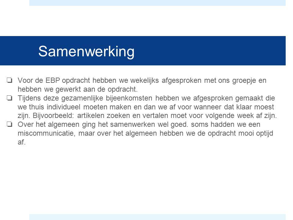 Samenwerking Voor de EBP opdracht hebben we wekelijks afgesproken met ons groepje en hebben we gewerkt aan de opdracht.