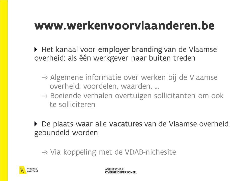 www.werkenvoorvlaanderen.be Het kanaal voor employer branding van de Vlaamse overheid: als één werkgever naar buiten treden.
