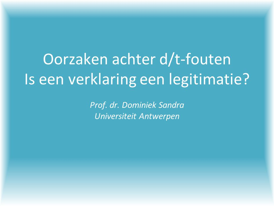 Oorzaken achter d/t-fouten Is een verklaring een legitimatie. Prof. dr