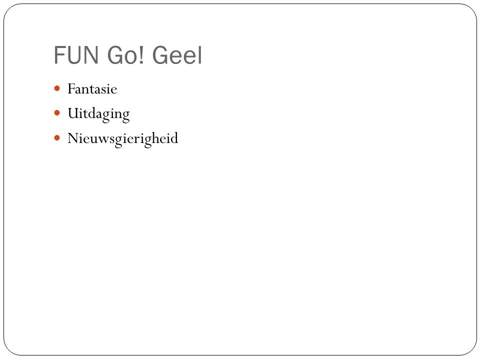 FUN Go! Geel Fantasie Uitdaging Nieuwsgierigheid