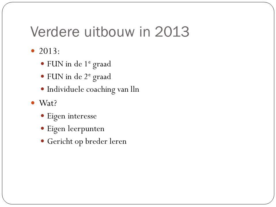 Verdere uitbouw in 2013 2013: Wat FUN in de 1e graad