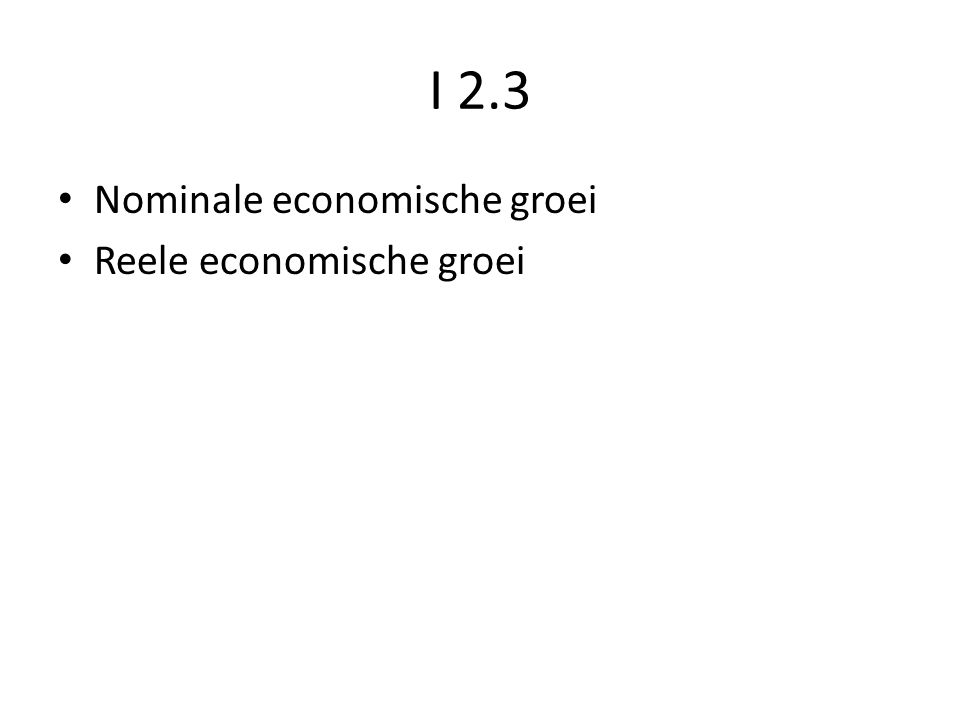 I 2.3 Nominale economische groei Reele economische groei