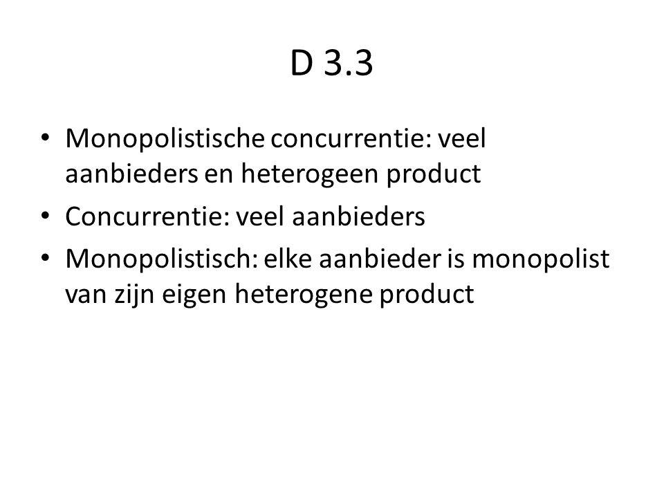 D 3.3 Monopolistische concurrentie: veel aanbieders en heterogeen product. Concurrentie: veel aanbieders.