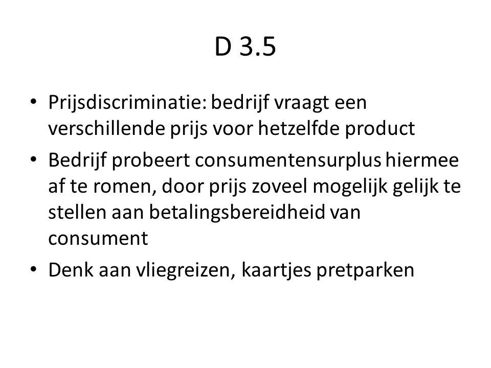 D 3.5 Prijsdiscriminatie: bedrijf vraagt een verschillende prijs voor hetzelfde product.