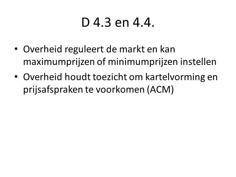 D 4.3 en 4.4. Overheid reguleert de markt en kan maximumprijzen of minimumprijzen instellen.