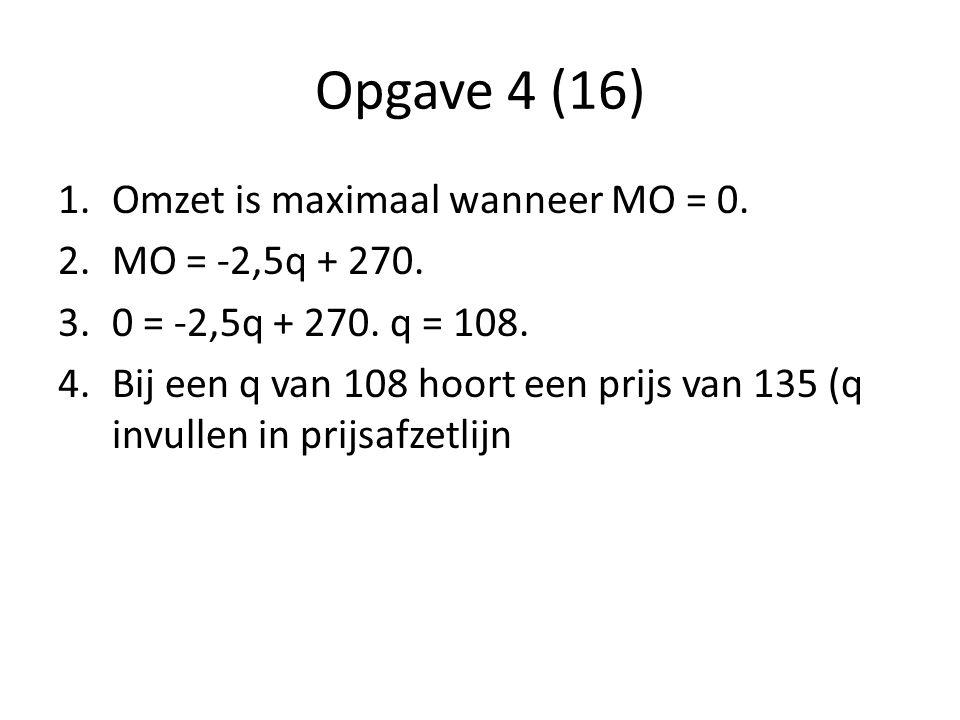 Opgave 4 (16) Omzet is maximaal wanneer MO = 0. MO = -2,5q + 270.