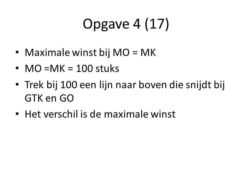 Opgave 4 (17) Maximale winst bij MO = MK MO =MK = 100 stuks