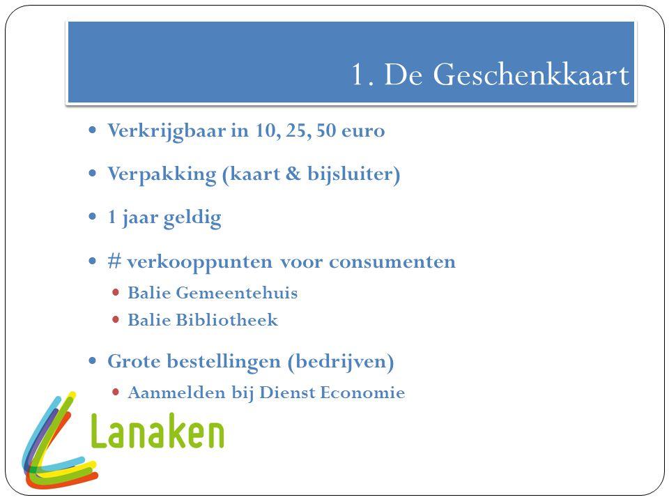 1. De Geschenkkaart Verkrijgbaar in 10, 25, 50 euro