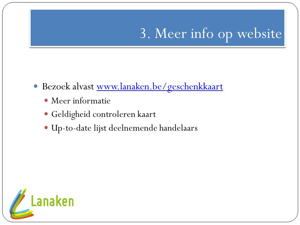 3. Meer info op website Bezoek alvast www.lanaken.be/geschenkkaart