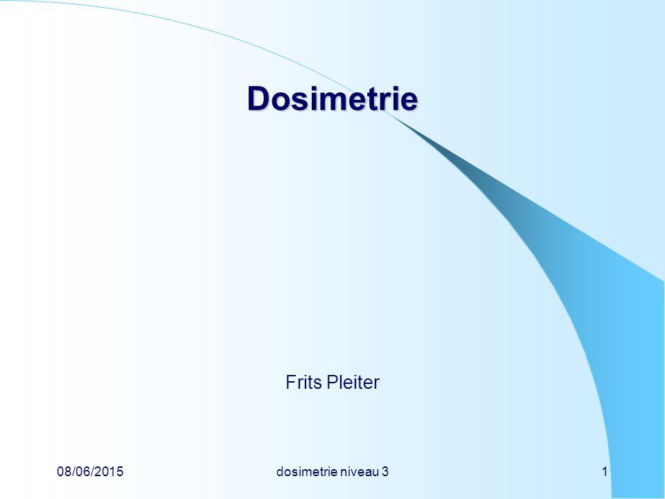 Dosimetrie Frits Pleiter 16/04/2017 dosimetrie niveau 3 1