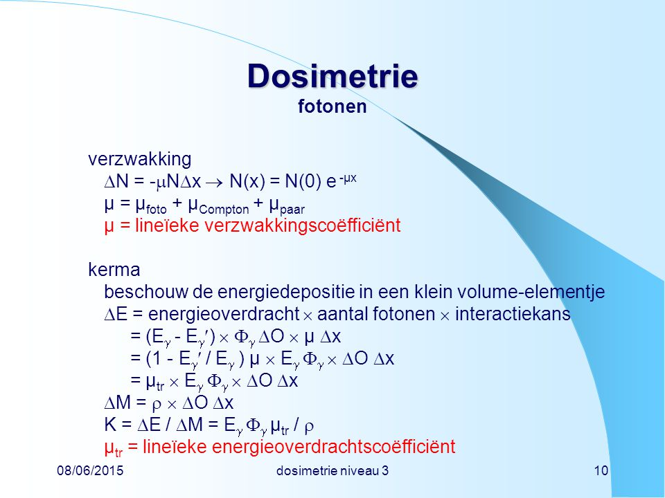 Dosimetrie fotonen verzwakking N = -Nx  N(x) = N(0) e -µx