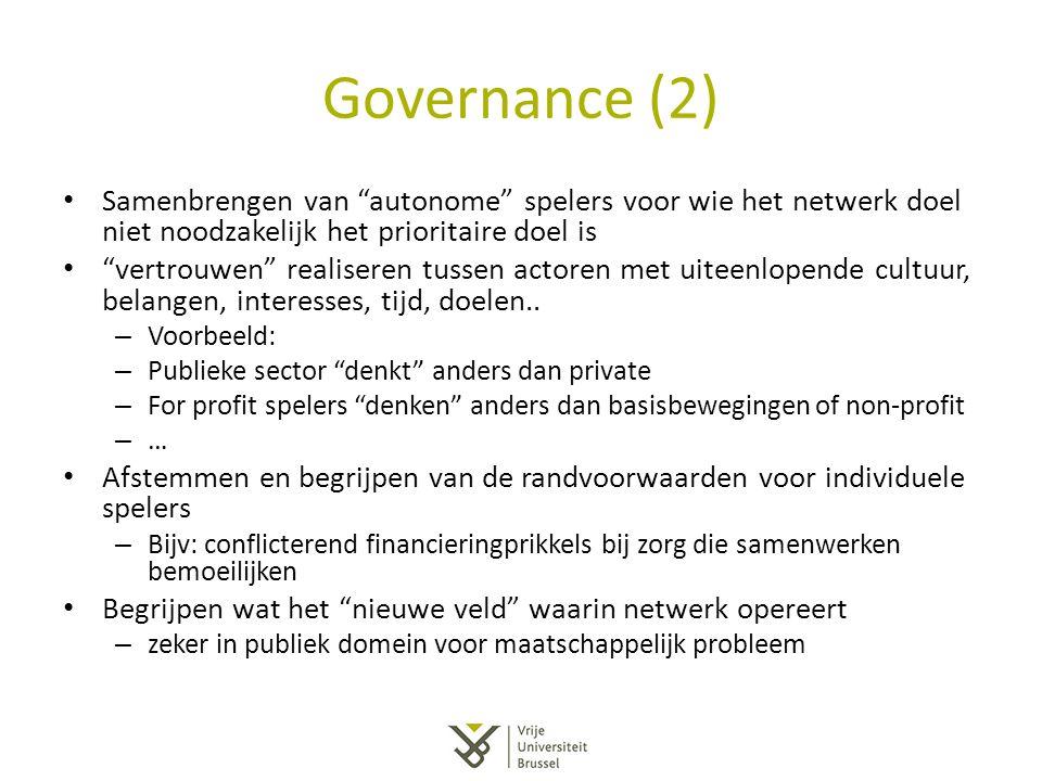 Governance (2) Samenbrengen van autonome spelers voor wie het netwerk doel niet noodzakelijk het prioritaire doel is.