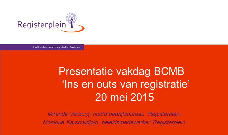 Presentatie vakdag BCMB 'Ins en outs van registratie' 20 mei 2015