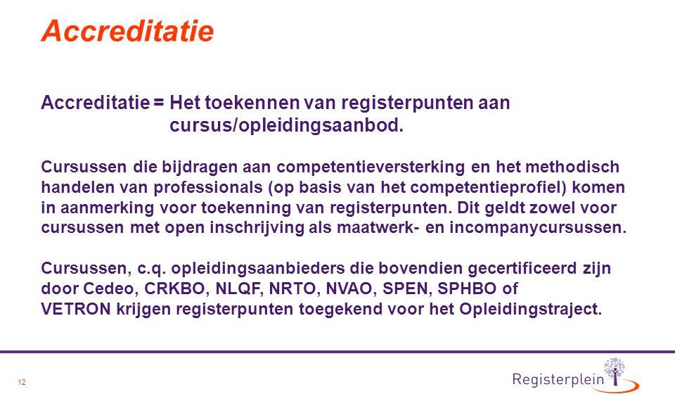 Accreditatie Accreditatie = Het toekennen van registerpunten aan cursus/opleidingsaanbod.