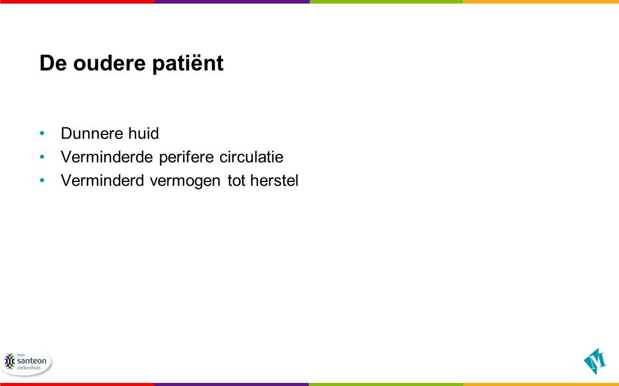 De oudere patiënt Dunnere huid Verminderde perifere circulatie