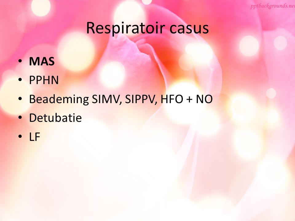 Respiratoir casus MAS PPHN Beademing SIMV, SIPPV, HFO + NO Detubatie