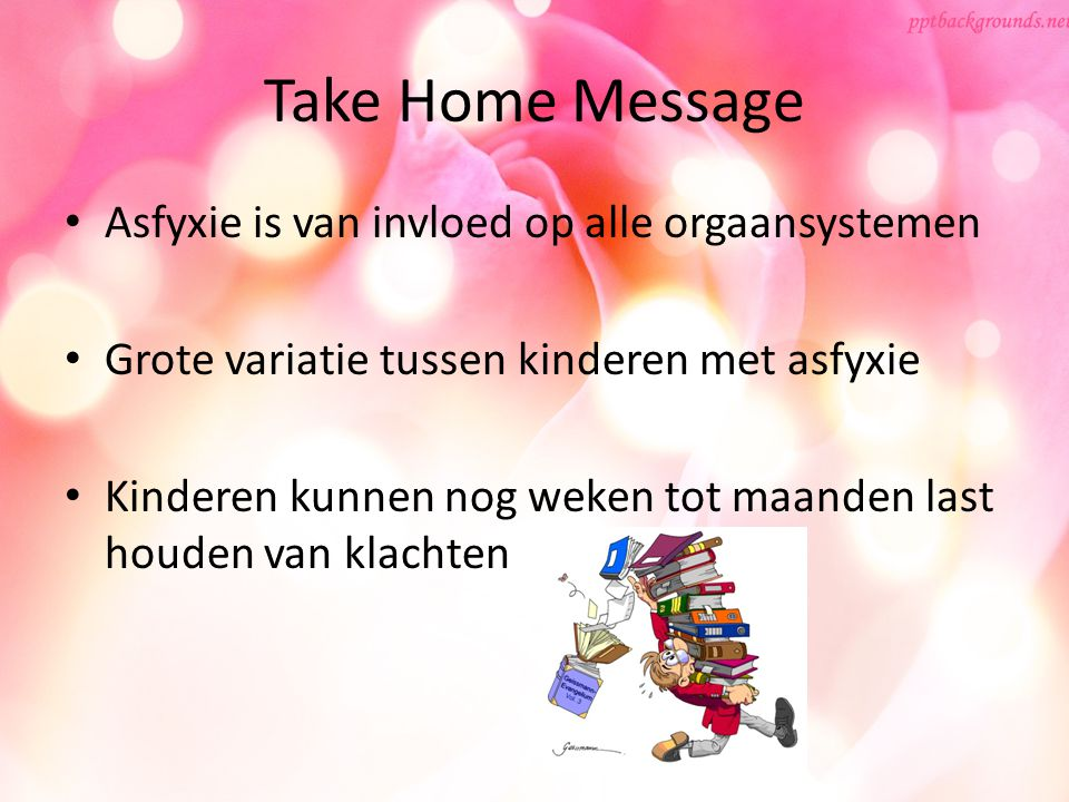 Take Home Message Asfyxie is van invloed op alle orgaansystemen