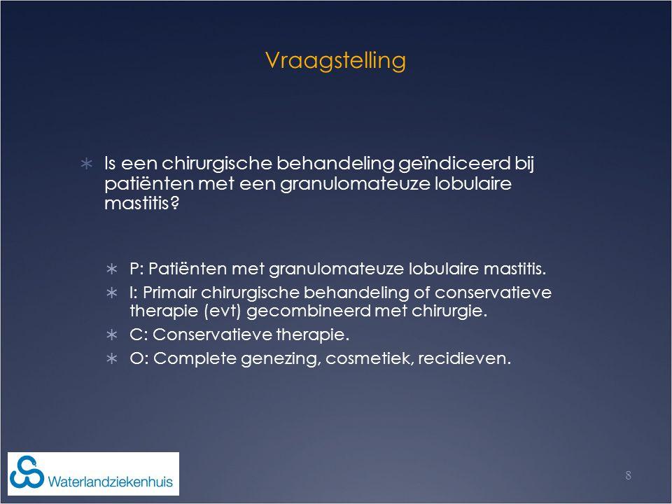 Vraagstelling Is een chirurgische behandeling geïndiceerd bij patiënten met een granulomateuze lobulaire mastitis