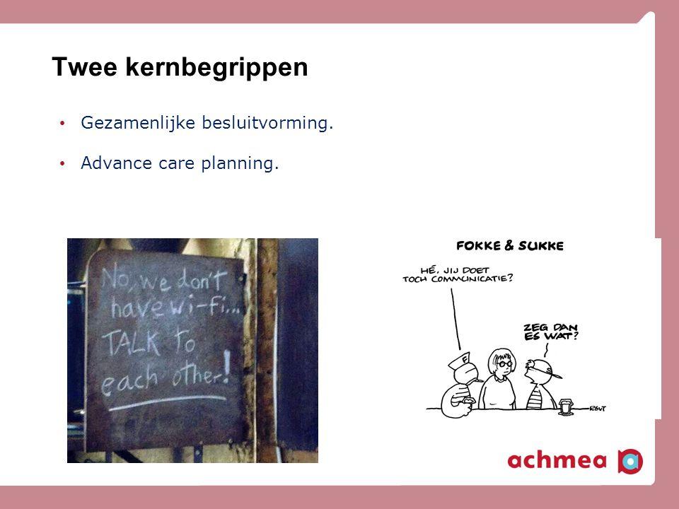 Twee kernbegrippen Gezamenlijke besluitvorming. Advance care planning.