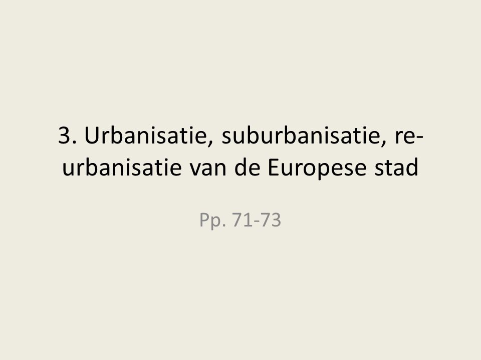 3. Urbanisatie, suburbanisatie, re-urbanisatie van de Europese stad