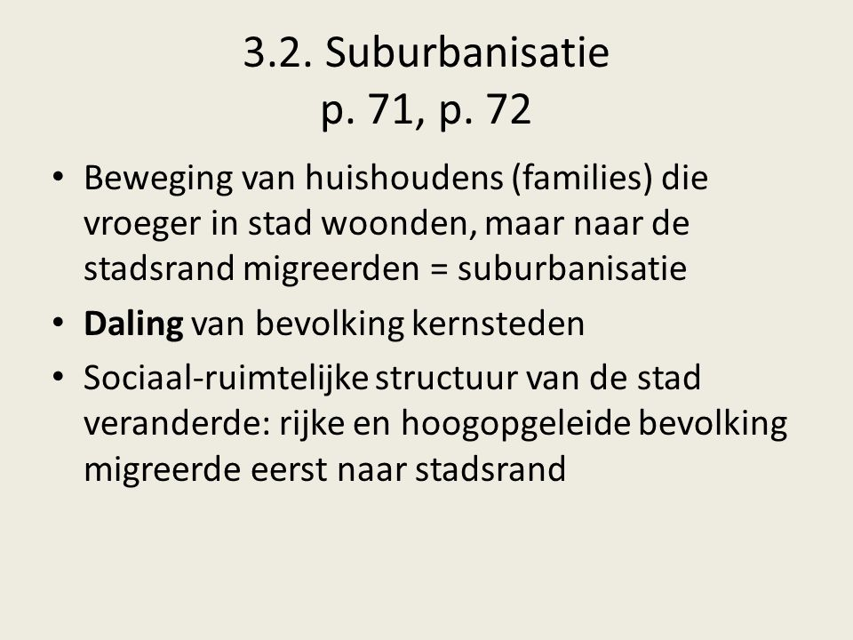 3.2. Suburbanisatie p. 71, p. 72 Beweging van huishoudens (families) die vroeger in stad woonden, maar naar de stadsrand migreerden = suburbanisatie.
